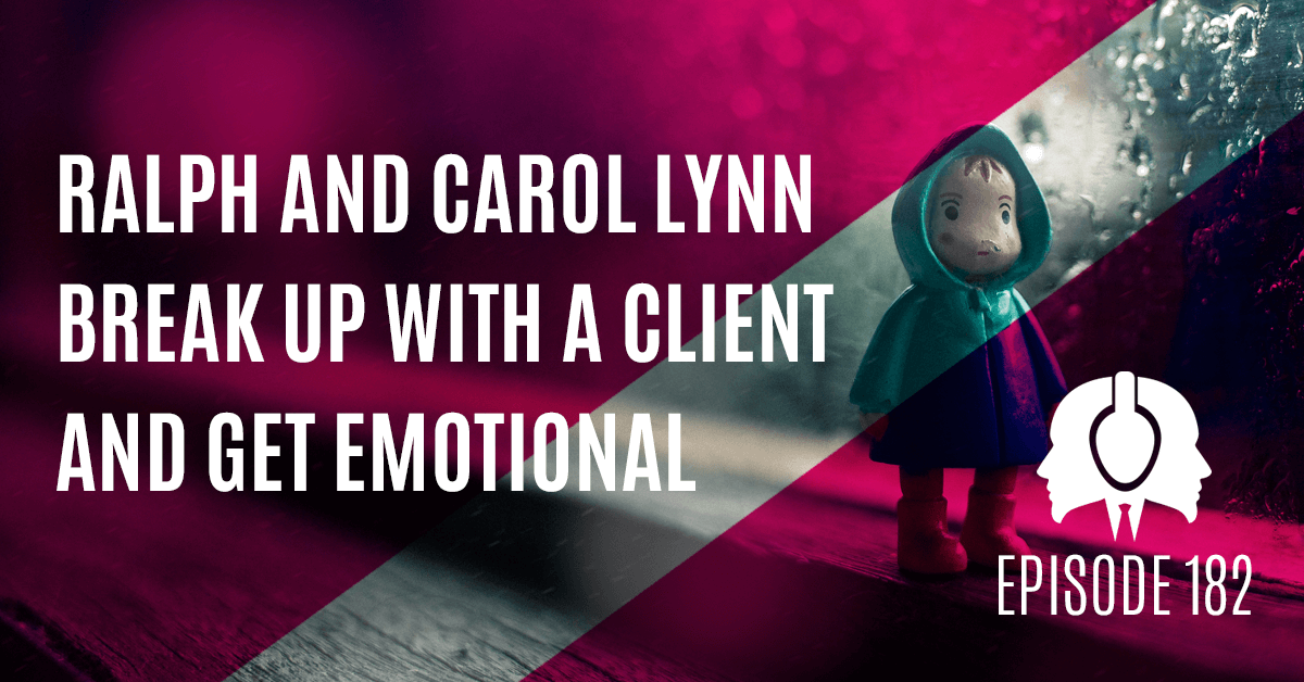 Ralph And Carol Lynn Break Up With A Client And Get Emotional